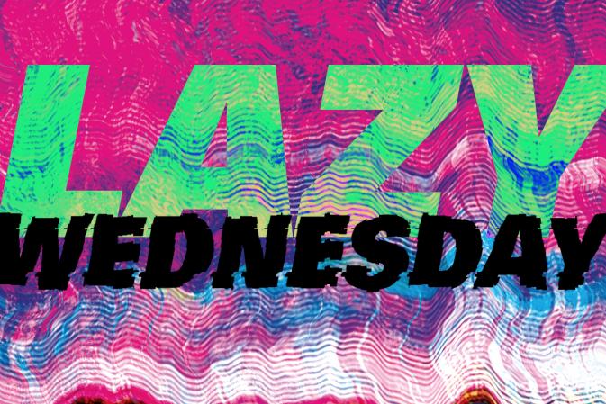 Lazy Wednesday 04